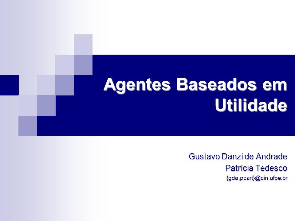 Agentes Baseados em Utilidade Gustavo Danzi de Andrade Patrícia Tedesco {gda,pcart}@cin.ufpe.br