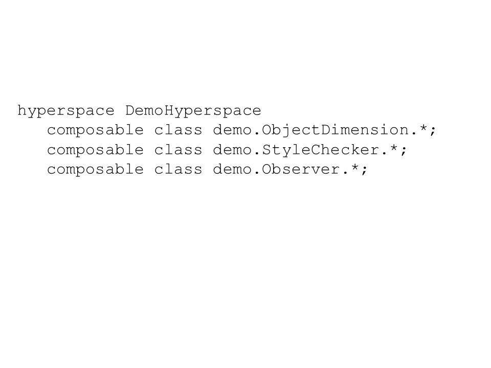 hyperspace DemoHyperspace composable class demo.ObjectDimension.*; composable class demo.StyleChecker.*; composable class demo.Observer.*;