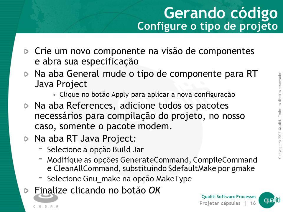Copyright © 2002 Qualiti. Todos os direitos reservados. Qualiti Software Processes Projetar cápsulas | 16 Gerando código Configure o tipo de projeto C