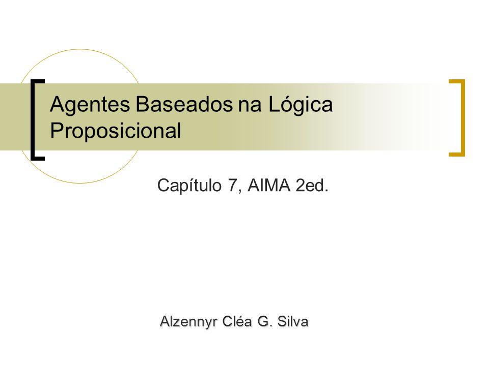 Agentes Baseados na Lógica Proposicional Capítulo 7, AIMA 2ed. Alzennyr Cléa G. Silva