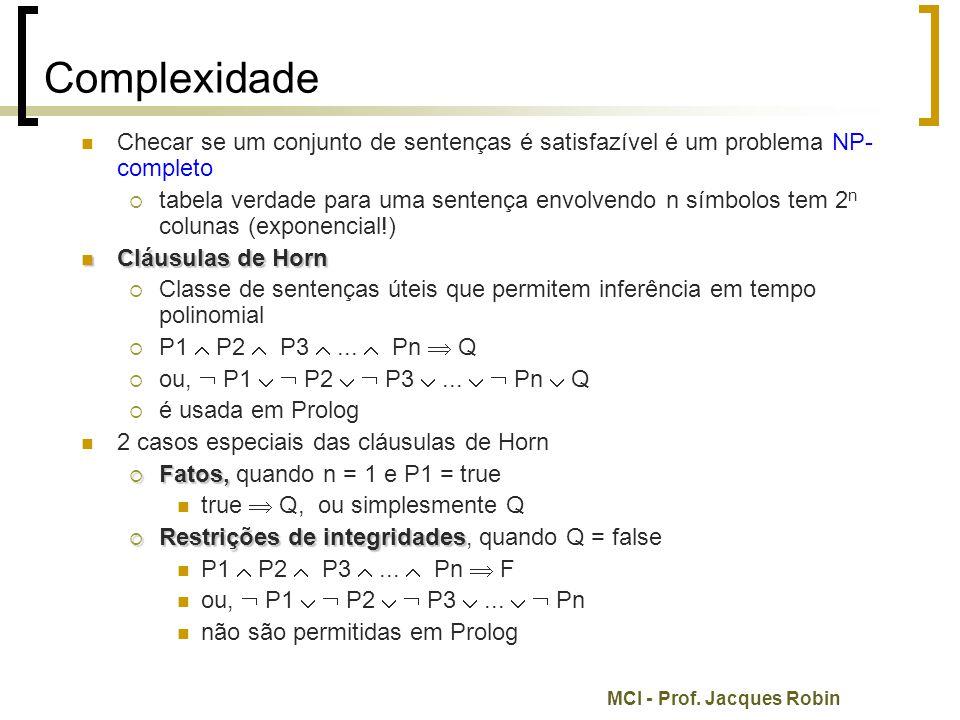 MCI - Prof. Jacques Robin Complexidade Checar se um conjunto de sentenças é satisfazível é um problema NP- completo  tabela verdade para uma sentença