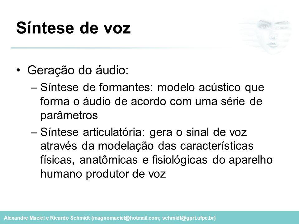 Alexandre Maciel e Ricardo Schmidt {magnomaciel@hotmail.com; schmidt@gprt.ufpe.br} Síntese de voz Geração do áudio: –Síntese de formantes: modelo acús
