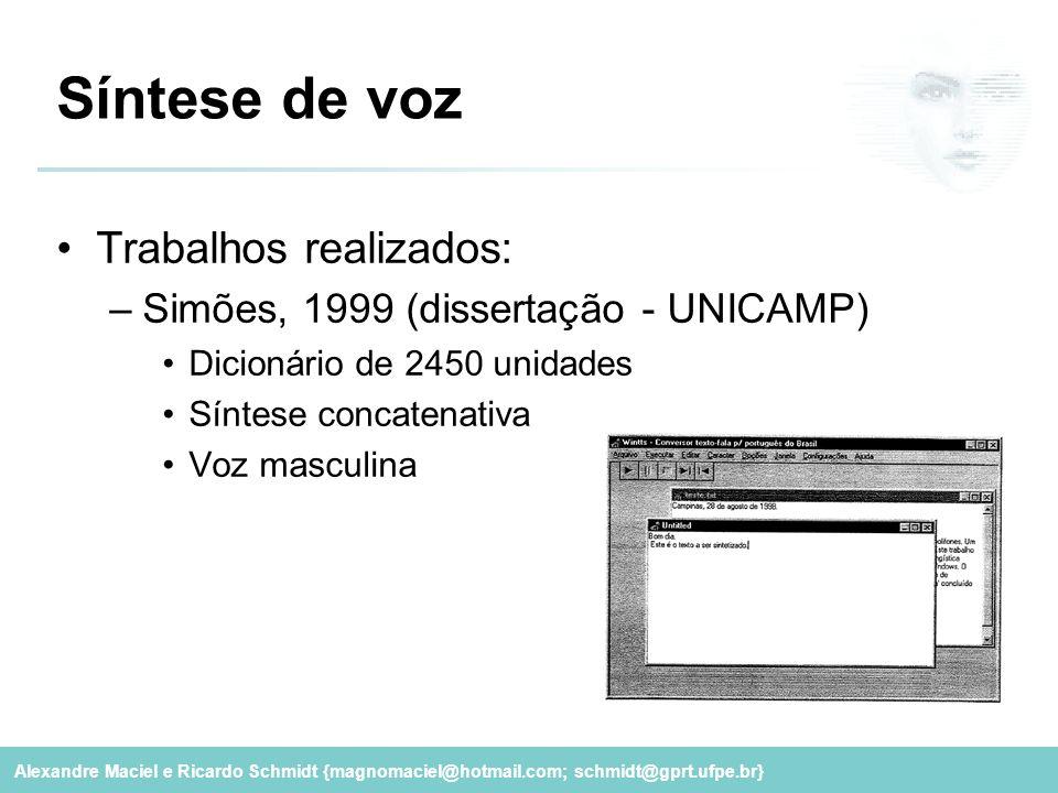 Alexandre Maciel e Ricardo Schmidt {magnomaciel@hotmail.com; schmidt@gprt.ufpe.br} Síntese de voz Trabalhos realizados: –Simões, 1999 (dissertação - U