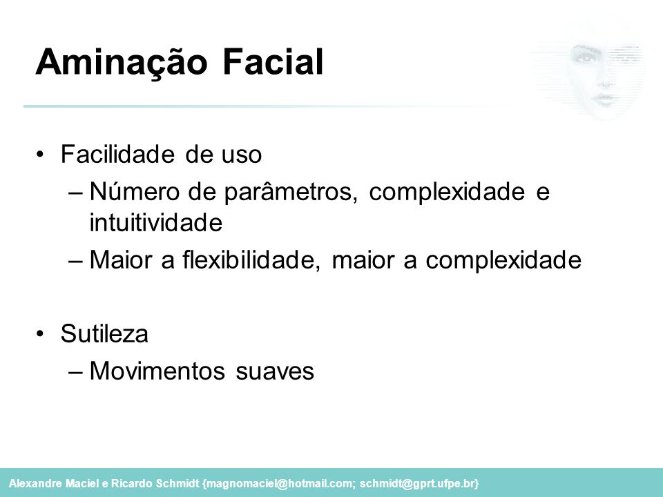 Alexandre Maciel e Ricardo Schmidt {magnomaciel@hotmail.com; schmidt@gprt.ufpe.br} Aminação Facial Facilidade de uso –Número de parâmetros, complexida