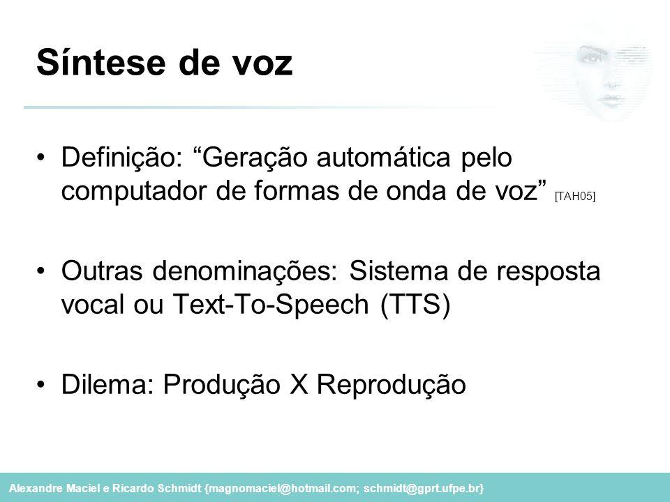 """Alexandre Maciel e Ricardo Schmidt {magnomaciel@hotmail.com; schmidt@gprt.ufpe.br} Síntese de voz Definição: """"Geração automática pelo computador de fo"""