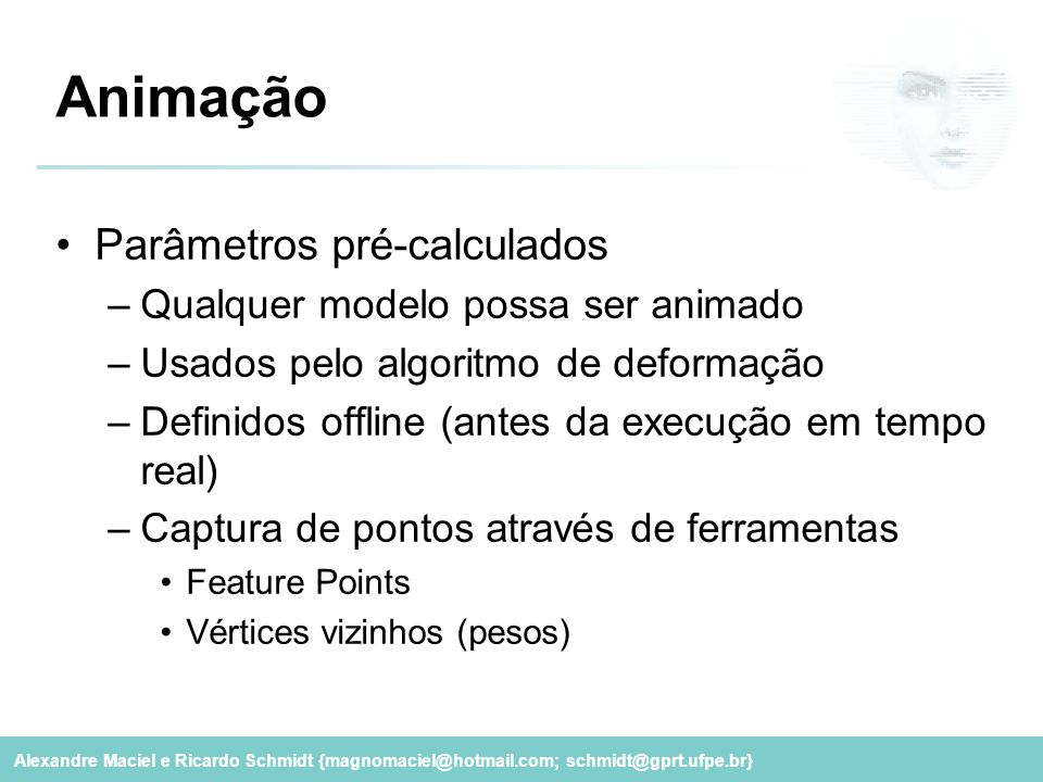 Alexandre Maciel e Ricardo Schmidt {magnomaciel@hotmail.com; schmidt@gprt.ufpe.br} Animação Parâmetros pré-calculados –Qualquer modelo possa ser anima
