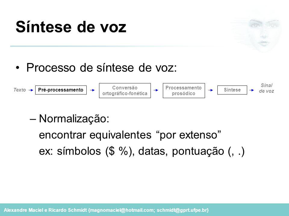Alexandre Maciel e Ricardo Schmidt {magnomaciel@hotmail.com; schmidt@gprt.ufpe.br} Síntese de voz Processo de síntese de voz: –Normalização: encontrar