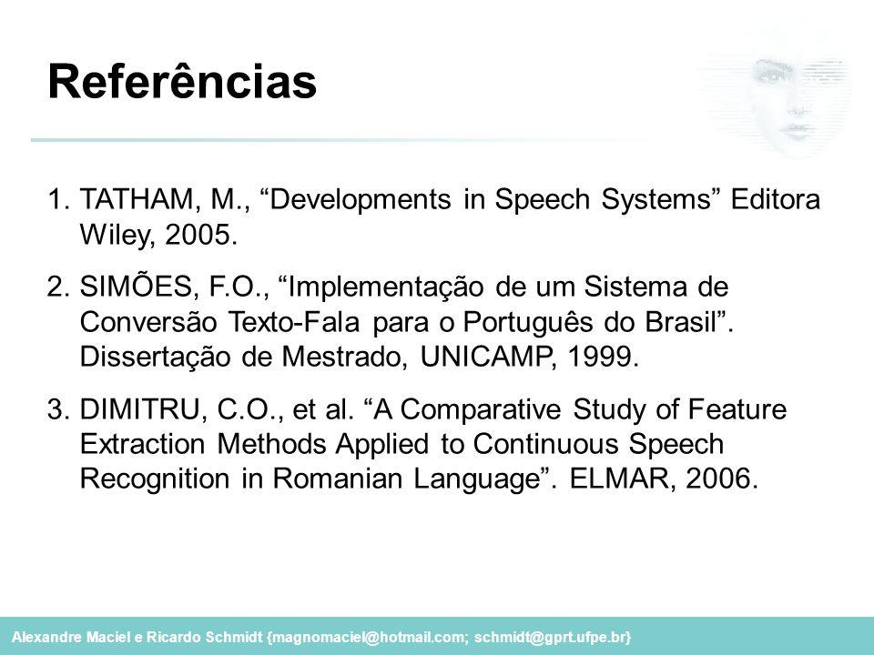 "Alexandre Maciel e Ricardo Schmidt {magnomaciel@hotmail.com; schmidt@gprt.ufpe.br} Referências 1.TATHAM, M., ""Developments in Speech Systems"" Editora"