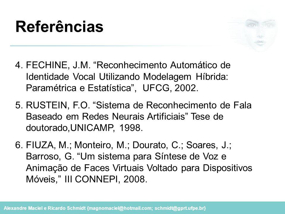 """Alexandre Maciel e Ricardo Schmidt {magnomaciel@hotmail.com; schmidt@gprt.ufpe.br} Referências 4.FECHINE, J.M. """"Reconhecimento Automático de Identidad"""