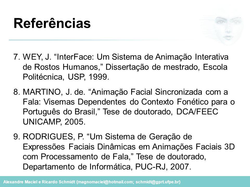 """Alexandre Maciel e Ricardo Schmidt {magnomaciel@hotmail.com; schmidt@gprt.ufpe.br} Referências 7.WEY, J. """"InterFace: Um Sistema de Animação Interativa"""