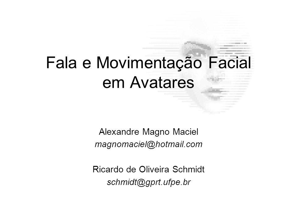 Fala e Movimentação Facial em Avatares Alexandre Magno Maciel magnomaciel@hotmail.com Ricardo de Oliveira Schmidt schmidt@gprt.ufpe.br