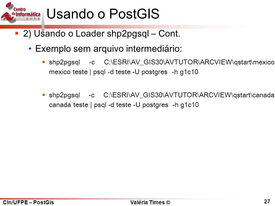 CIn/UFPE – PostGis Valéria Times  27 Usando o PostGIS  2) Usando o Loader shp2pgsql – Cont.