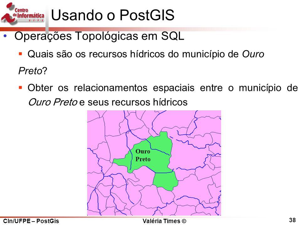 CIn/UFPE – PostGis Valéria Times  38 Usando o PostGIS Operações Topológicas em SQL  Quais são os recursos hídricos do município de Ouro Preto.