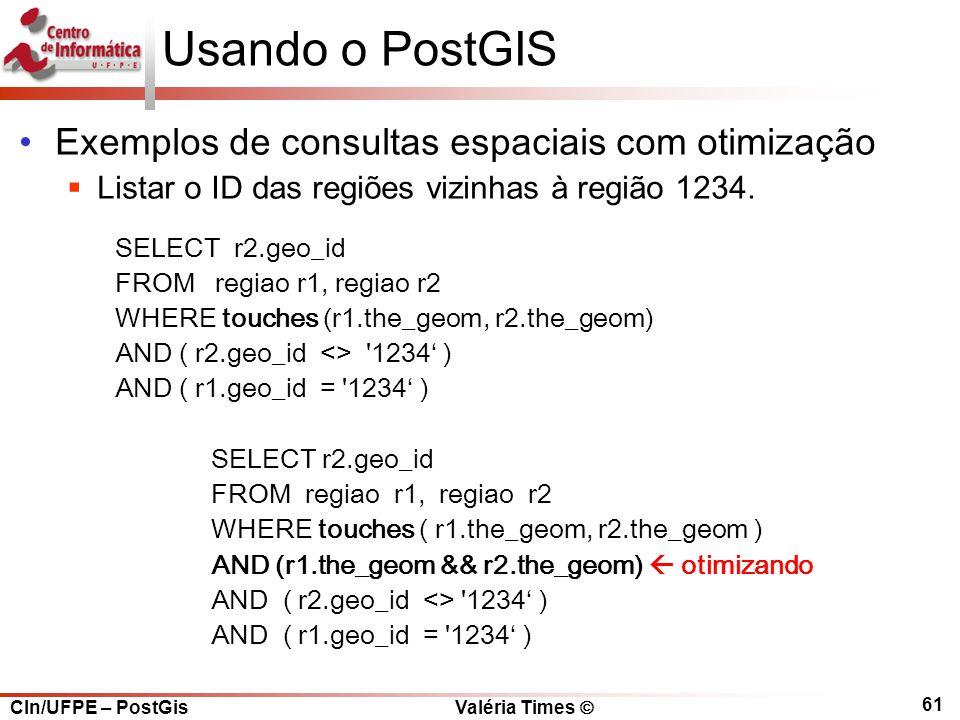 CIn/UFPE – PostGis Valéria Times  61 Usando o PostGIS Exemplos de consultas espaciais com otimização  Listar o ID das regiões vizinhas à região 1234.