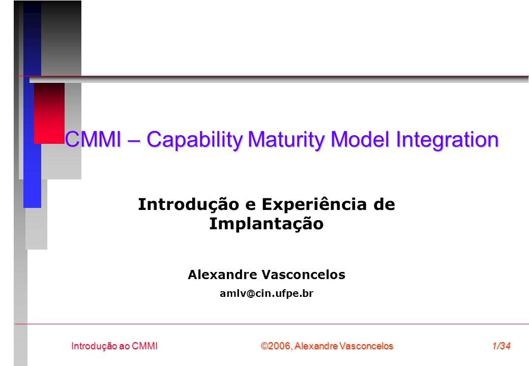 ©2006, Alexandre Vasconcelos Introdução ao CMMI22/34 Exemplo: Meta Genérica e Prática Genérica  Meta Genérica (do Nível 2 de Capacidade ou Maturidade)  Institucionalizar um processo gerenciado.