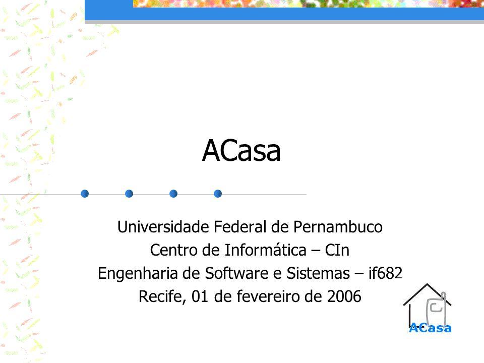 ACasa Universidade Federal de Pernambuco Centro de Informática – CIn Engenharia de Software e Sistemas – if682 Recife, 01 de fevereiro de 2006