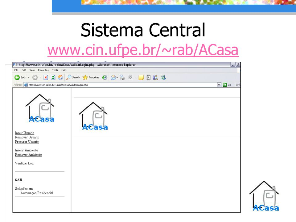 Sistema Central www.cin.ufpe.br/~rab/ACasa www.cin.ufpe.br/~rab/ACasa