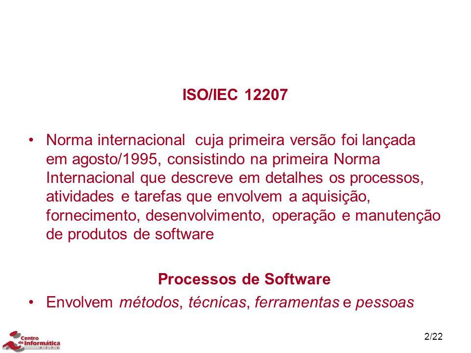 2/22 ISO/IEC 12207 Norma internacional cuja primeira versão foi lançada em agosto/1995, consistindo na primeira Norma Internacional que descreve em de