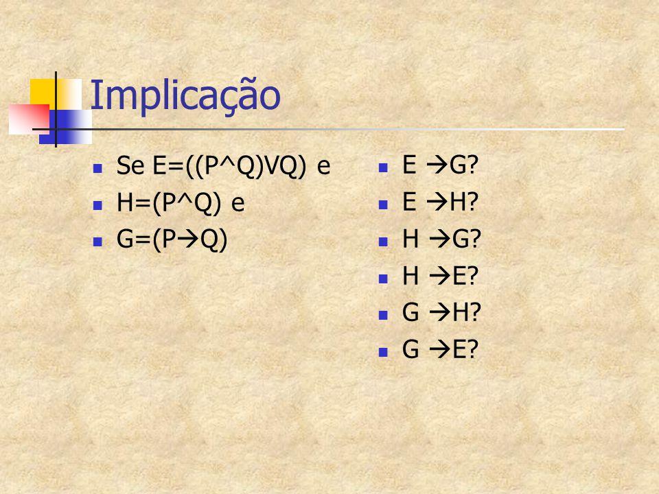 Implicação Se E=((P^Q)VQ) e H=(P^Q) e G=(P  Q) E  G? E  H? H  G? H  E? G  H? G  E?
