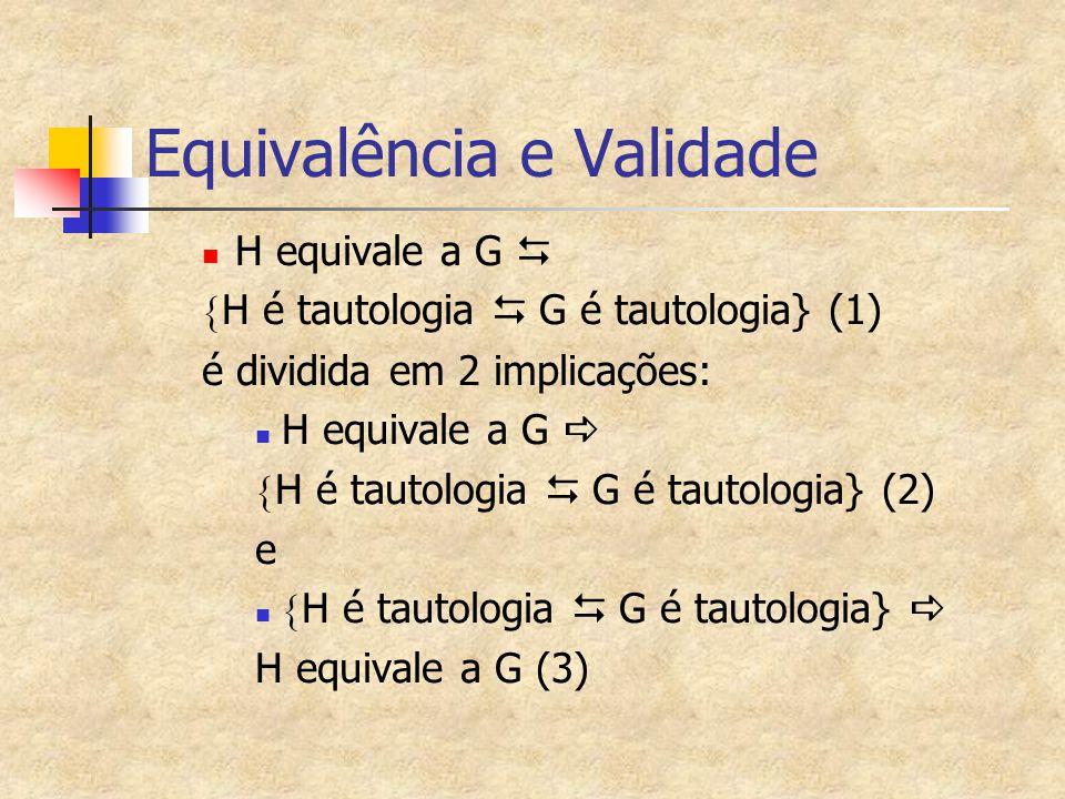 Equivalência e Validade H equivale a G   H é tautologia   G é tautologia} (1) é dividida em 2 implicações: H equivale a G   H é tautologia   G