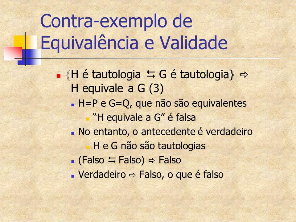 """Contra-exemplo de Equivalência e Validade  H é tautologia   G é tautologia}  H equivale a G (3) H=P e G=Q, que não são equivalentes """"H equivale a"""