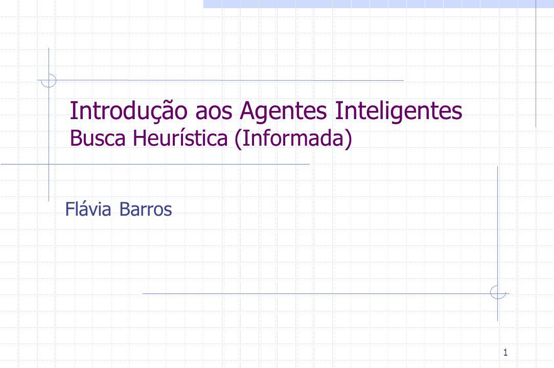 1 Introdução aos Agentes Inteligentes Busca Heurística (Informada) Flávia Barros