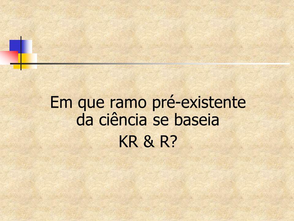 Em que ramo pré-existente da ciência se baseia KR & R?