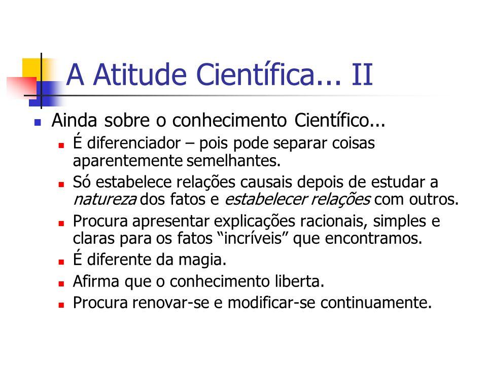 A Atitude Científica...II Ainda sobre o conhecimento Científico...