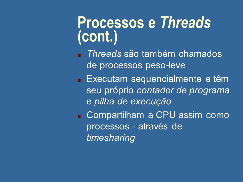 Processos e Threads (cont.) n Threads são também chamados de processos peso-leve n Executam sequencialmente e têm seu próprio contador de programa e p