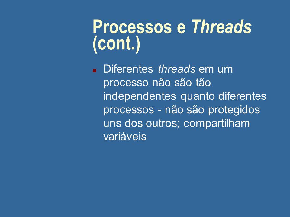 Processos e Threads (cont.) n Diferentes threads em um processo não são tão independentes quanto diferentes processos - não são protegidos uns dos out