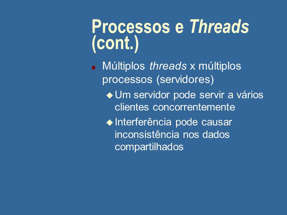 Processos e Threads (cont.) n Múltiplos threads x múltiplos processos (servidores) u Um servidor pode servir a vários clientes concorrentemente u Inte
