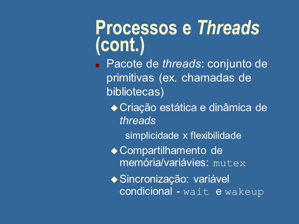 Processos e Threads (cont.) n Pacote de threads: conjunto de primitivas (ex. chamadas de bibliotecas) u Criação estática e dinâmica de threads simplic