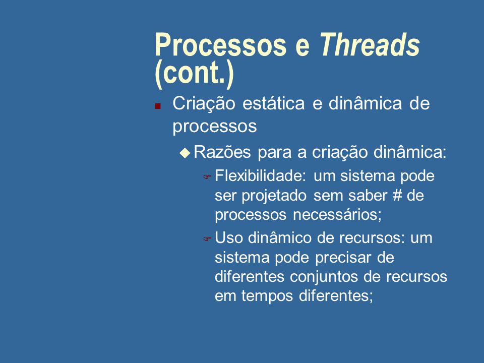 Processos e Threads (cont.) n Criação estática e dinâmica de processos u Razões para a criação dinâmica: F Flexibilidade: um sistema pode ser projetad