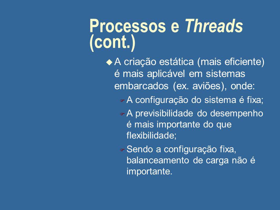 Processos e Threads (cont.) u A criação estática (mais eficiente) é mais aplicável em sistemas embarcados (ex. aviões), onde: F A configuração do sist