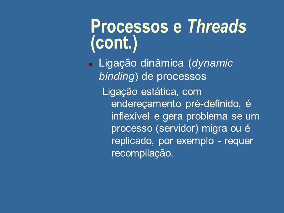 Processos e Threads (cont.) n Ligação dinâmica (dynamic binding) de processos Ligação estática, com endereçamento pré-definido, é inflexível e gera pr
