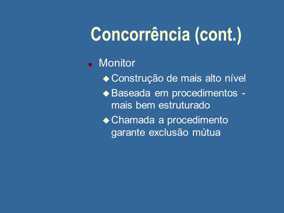 Concorrência (cont.) n Monitor u Construção de mais alto nível u Baseada em procedimentos - mais bem estruturado u Chamada a procedimento garante excl