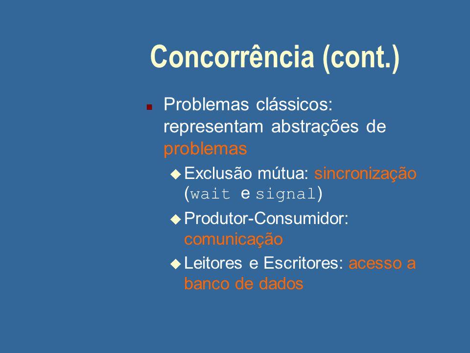 Concorrência (cont.) n Problemas clássicos: representam abstrações de problemas  Exclusão mútua: sincronização ( wait e signal ) u Produtor-Consumido