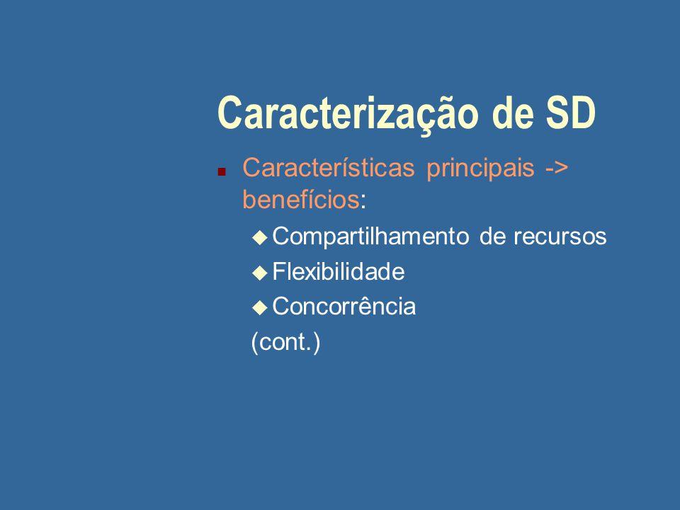Características (cont.) u Escalabilidade (operação efetiva e eficiente em qualquer escala) u Robustez F Tolerância a falhas F Disponibilidade u Transparência