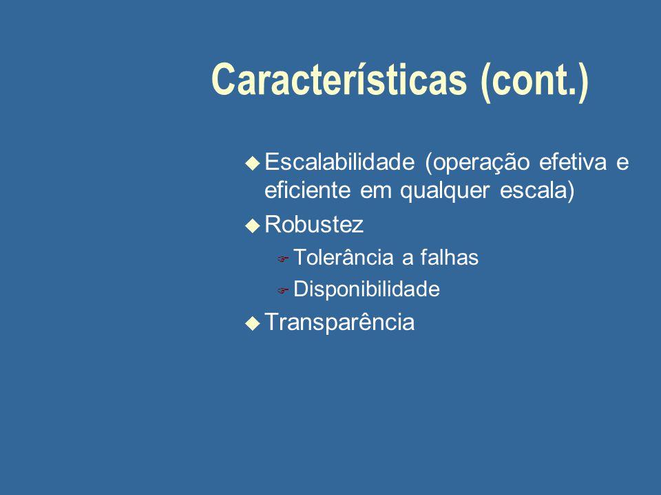 Características (cont.) u Escalabilidade (operação efetiva e eficiente em qualquer escala) u Robustez F Tolerância a falhas F Disponibilidade u Transp