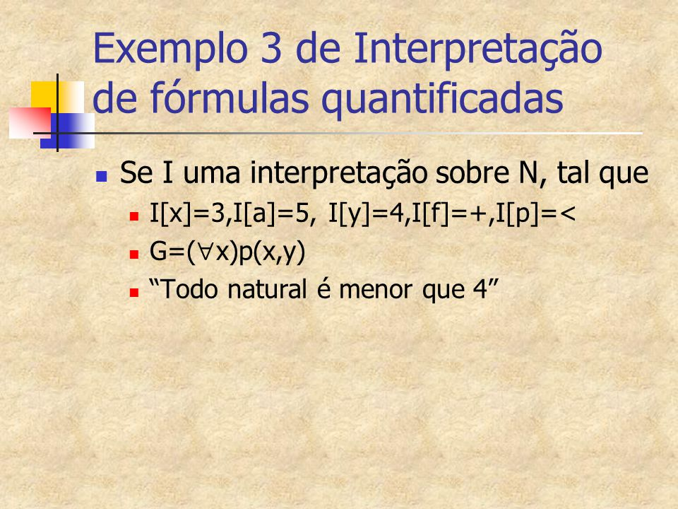 """Exemplo 3 de Interpretação de fórmulas quantificadas Se I uma interpretação sobre N, tal que I[x]=3,I[a]=5, I[y]=4,I[f]=+,I[p]=< G=(  x)p(x,y) """"Todo"""