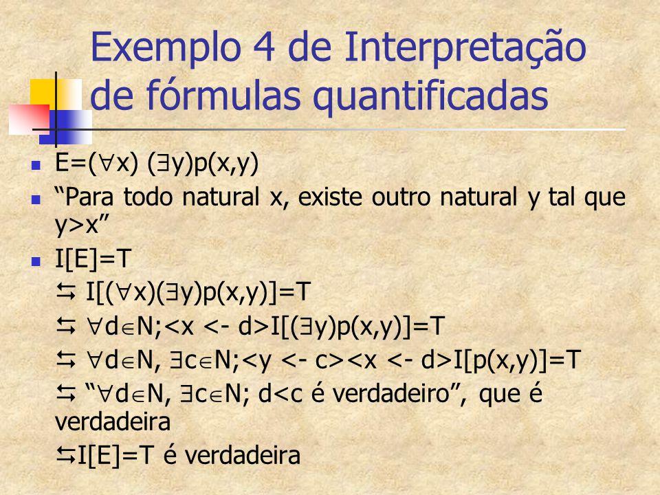 """Exemplo 4 de Interpretação de fórmulas quantificadas E=(  x) (  y)p(x,y) """"Para todo natural x, existe outro natural y tal que y>x"""" I[E]=T  I[(  x)"""