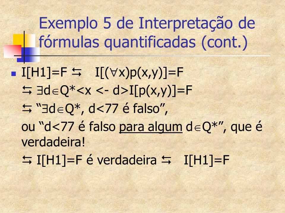 """Exemplo 5 de Interpretação de fórmulas quantificadas (cont.) I[H1]=F  I[(  x)p(x,y)]=F   d  Q* I[p(x,y)]=F  """"  d  Q*, d<77 é falso"""", ou """"d<77"""
