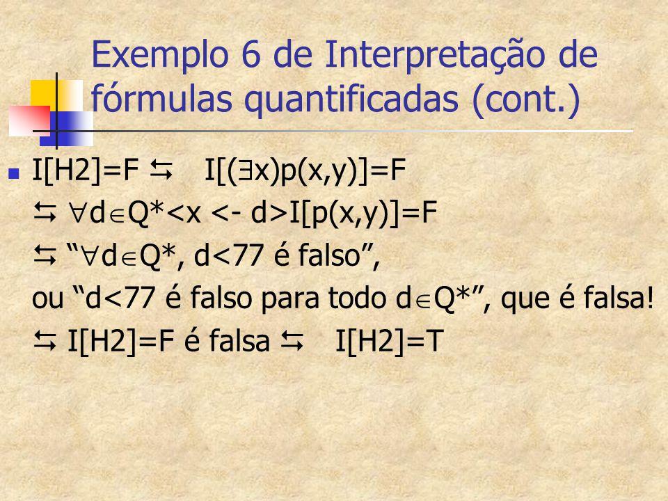 """Exemplo 6 de Interpretação de fórmulas quantificadas (cont.) I[H2]=F  I[(  x)p(x,y)]=F   d  Q* I[p(x,y)]=F  """"  d  Q*, d<77 é falso"""", ou """"d<77"""