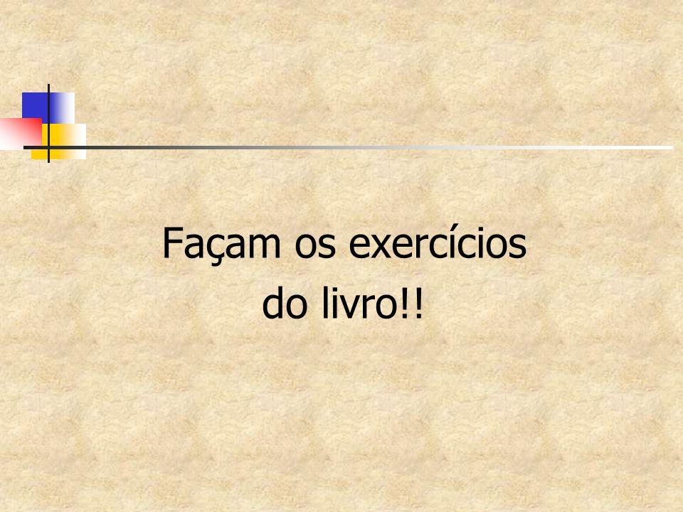 Façam os exercícios do livro!!