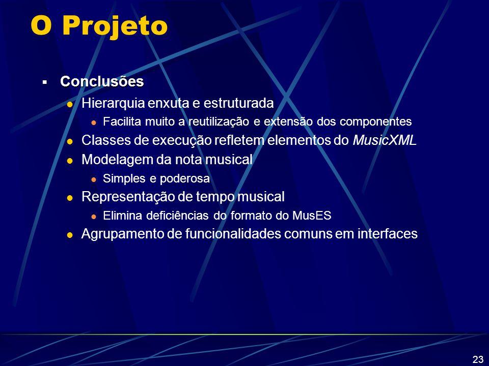 23 O Projeto  Conclusões Hierarquia enxuta e estruturada Facilita muito a reutilização e extensão dos componentes Classes de execução refletem elemen