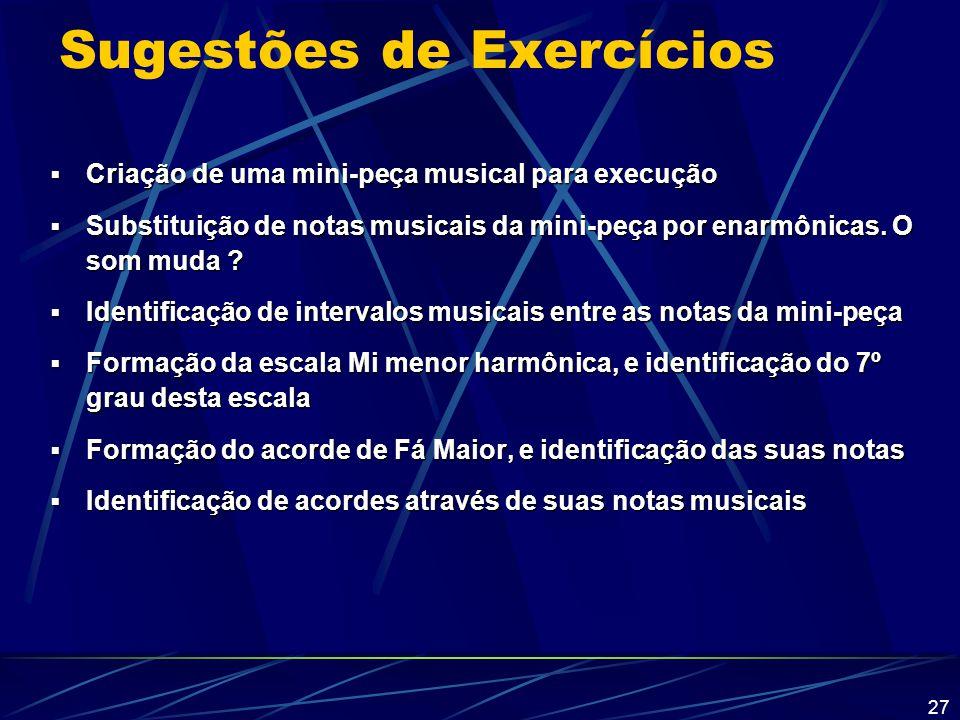 27 Sugestões de Exercícios  Criação de uma mini-peça musical para execução  Substituição de notas musicais da mini-peça por enarmônicas. O som muda