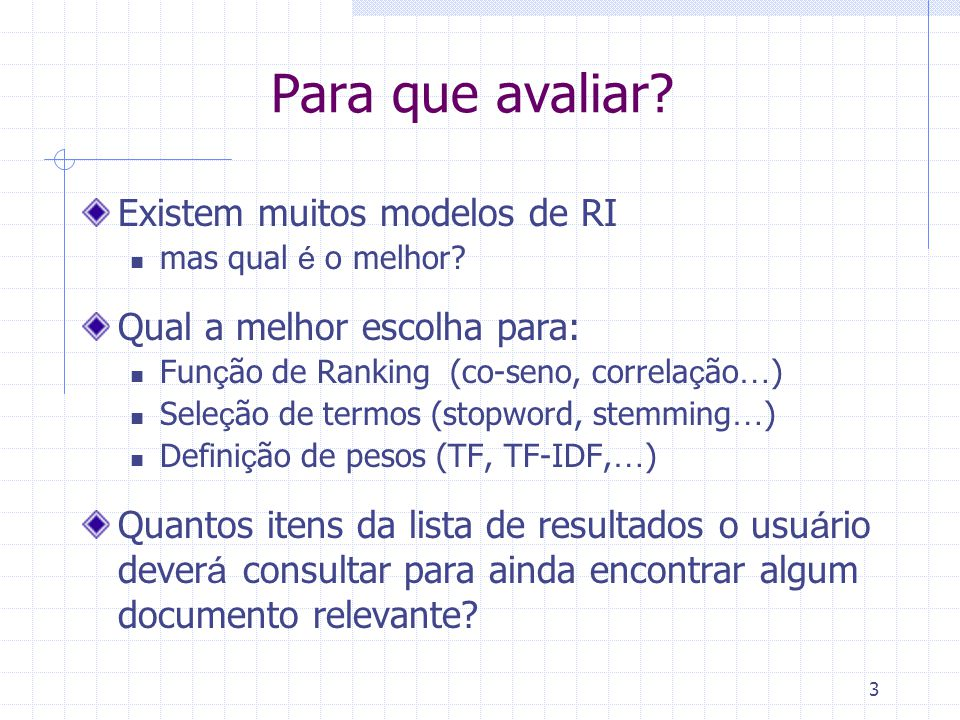 Exemplo de Tópico/Consulta do TREC Tipster Topic Description Number: 066 Domain: Science and Technology Topic: Natural Language Processing Description: Document will identify a type of natural language processing technology which is being developed or marketed in the U.S.