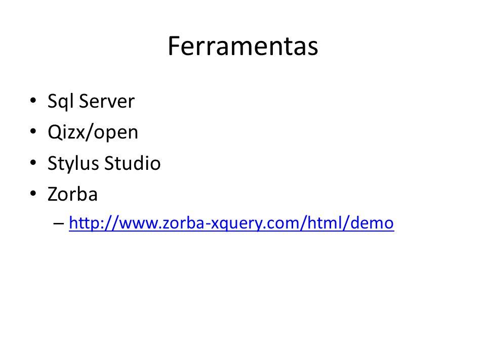 Ferramentas Sql Server Qizx/open Stylus Studio Zorba – http://www.zorba-xquery.com/html/demo http://www.zorba-xquery.com/html/demo