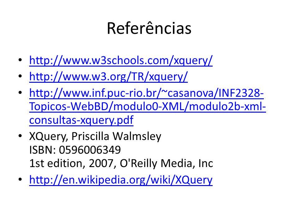 Referências http://www.w3schools.com/xquery/ http://www.w3.org/TR/xquery/ http://www.inf.puc-rio.br/~casanova/INF2328- Topicos-WebBD/modulo0-XML/modul