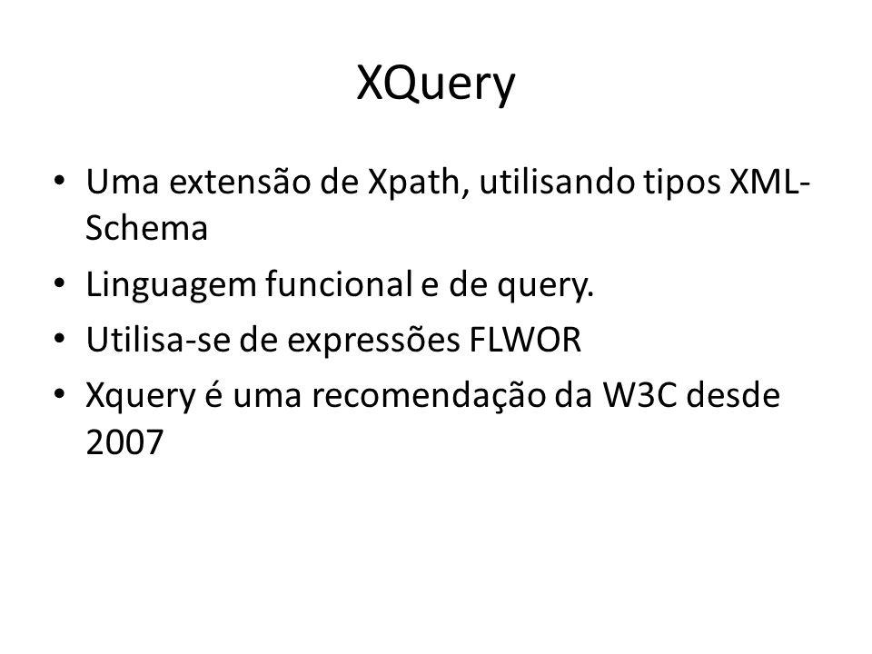 XQuery Uma extensão de Xpath, utilisando tipos XML- Schema Linguagem funcional e de query. Utilisa-se de expressões FLWOR Xquery é uma recomendação da